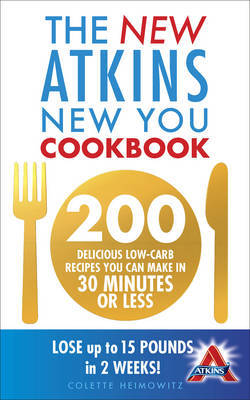 The New Atkins New You Cookbook by Colette Heimowitz