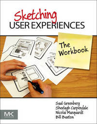 Sketching User Experiences: The Workbook by Bill Buxton
