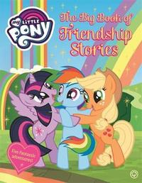 My Little Pony: The Big Book of Friendship Stories by My Little Pony