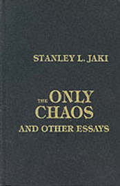 Only Chaos and Other Essays by Stanley L Jaki
