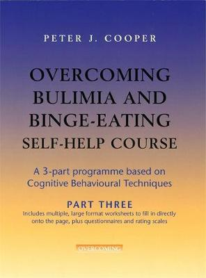 Overcoming Bulimia and Binge-Eating Self Help Course: Part Three by Peter J. Cooper