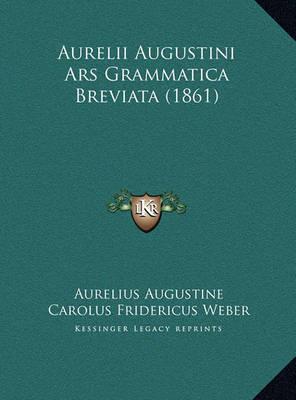 Aurelii Augustini Ars Grammatica Breviata (1861) Aurelii Augustini Ars Grammatica Breviata (1861) by Aurelius Augustine image