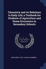 Chemistry and Its Relations to Daily Life; A Textbook for Students of Agriculture and Home Economics in Secondary Schools by Edwin Bret Hart