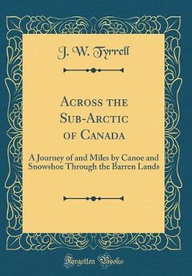 Across the Sub-Arctic of Canada by J W Tyrrell image