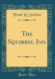 The Squirrel Inn (Classic Reprint) by Frank .R.Stockton image