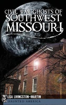 Civil War Ghosts of Southwest Missouri by Lisa Livingston-Martin image