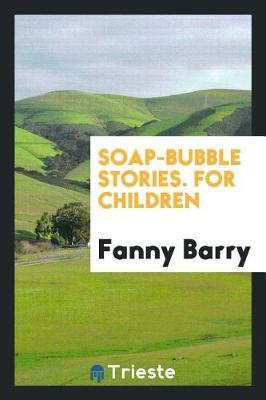 Soap-Bubble Stories by Fanny Barry