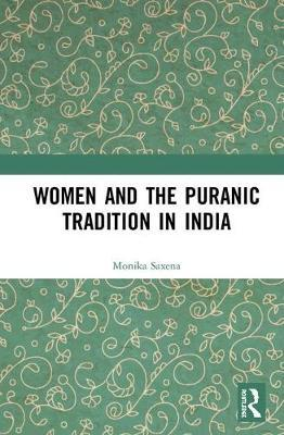 Women and the Puranic Tradition in India by Monika Saxena