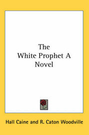 The White Prophet A Novel by Hall Caine