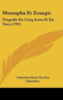 Mustapha Et Zeangir: Tragedie En Cinq Actes Et En Vers (1792) by Sebastien Roch Nicolas Chamfort image