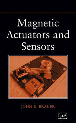 Magnetic Actuators and Sensors by John R Brauer