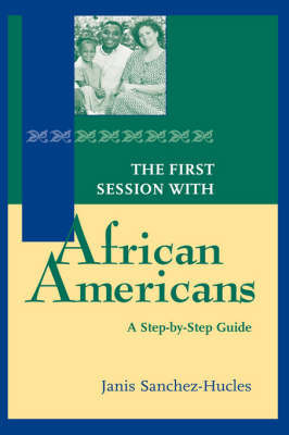 The First Session with African Americans: A Step-by-Step Guide by Janis Sanchez-Hucles