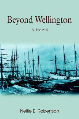 Beyond Wellington by Nellie E Robertson