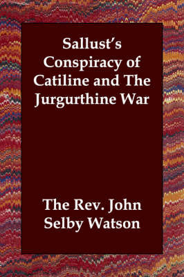 Sallust's Conspiracy of Catiline and The Jurgurthine War by The Rev. John Selby Watson