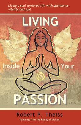 Living Inside Your Passion by Robert P Theiss