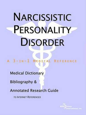 Narcissistic Personality Disorder - A Medical Dictionary, Bibliography, and Annotated Research Guide to Internet References by ICON Health Publications