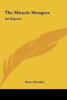 The Miracle Mongers: An Expose by Harry Houdini