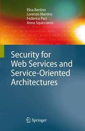 Security for Web Services and Service-Oriented Architectures by Elisa Bertino