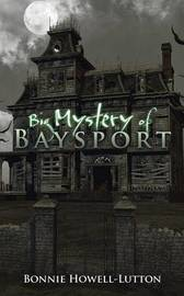 Big Mystery of Baysport by Bonnie Howell-Lutton