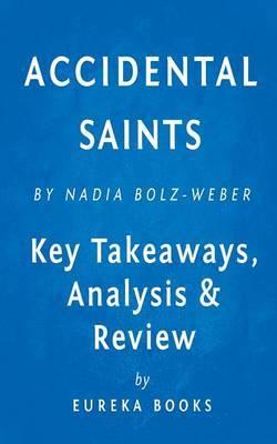 Accidental Saints: Finding God in All the Wrong People by Nadia Bolz-Weber Key Takeaways, Analysis & Review by Eureka Books image