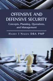 Offensive and Defensive Security by Harry I. PMP Nimon PhD