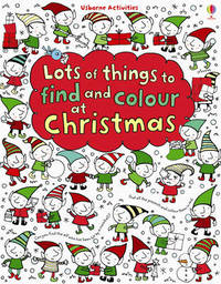 Lots of Things to Find and Colour at Christmas by Fiona Watt
