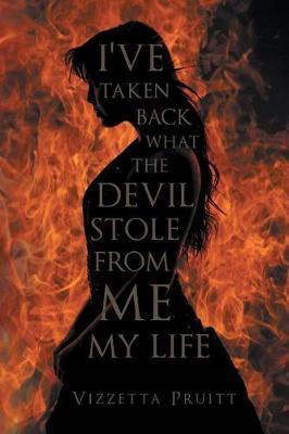 I've Taken Back What the Devil Stole from Me My Life by Vizzetta Pruitt