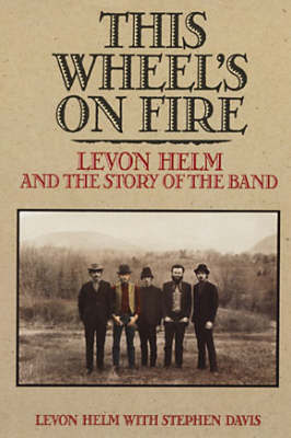 "This Wheel's on Fire: Levon Helm and the Story of the ""Band"" by Levon Helm image"