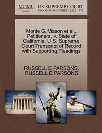 Monte G. Mason et al., Petitioners, V. State of California. U.S. Supreme Court Transcript of Record with Supporting Pleadings by Russell E Parsons