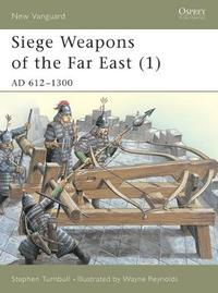 Siege Weapons of the Far East: v. 1 by S.R. Turnbull