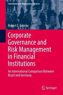 Corporate Governance and Risk Management in Financial Institutions by Robert C. Gericke