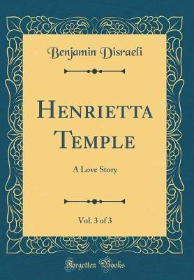Henrietta Temple, Vol. 3 of 3 by Benjamin Disraeli image