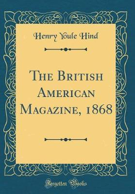 The British American Magazine, 1868 (Classic Reprint) by Henry Youle Hind image