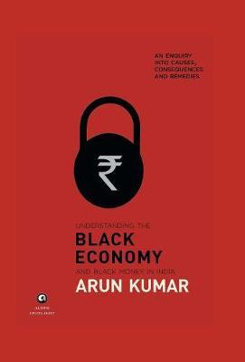 Understanding The Black Economy And Black Money In India by Arun Kumar image