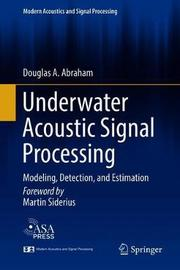 Underwater Acoustic Signal Processing by Douglas A. Abraham