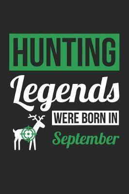 Hunting Notebook - Hunting Legends Were Born In September - Hunting Journal - Birthday Gift for Hunter by Cn Hunting Notebooks