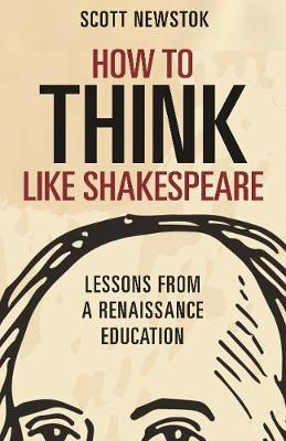 How to Think like Shakespeare by Scott Newstok