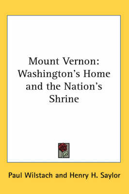 Mount Vernon: Washington's Home and the Nation's Shrine by Paul Wilstach image