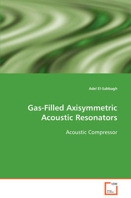 Gas-Filled Axisymmetric Acoustic Resonators Acoustic Compressor by Adel El-Sabbagh image