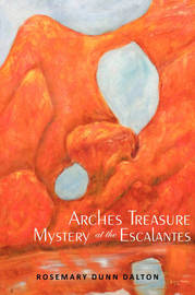Arches Treasure Mystery at the Escalantes by Rosemary Dunn Dalton image