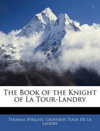 The Book of the Knight of La Tour-Landry by Geoffroy Tour De La Landry