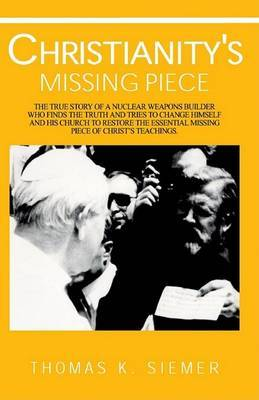 Christianity's Missing Piece by Thomas K. Siemer image