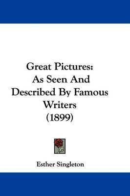 Great Pictures: As Seen and Described by Famous Writers (1899) by Esther Singleton