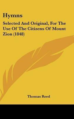 Hymns: Selected and Original, for the Use of the Citizens of Mount Zion (1848) by Thomas Reed