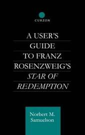 A User's Guide to Franz Rosenzweig's Star of Redemption by Norbert M. Samuelson