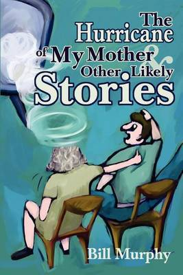 The Hurricane of My Mother and Other Likely Stories by Bill Murphy