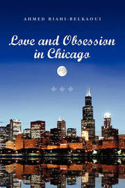 Love and Obsession in Chicago by Ahmed Riahi-Belkaoui