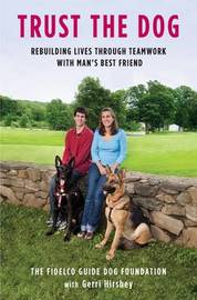 Trust the Dog: Rebuilding Lives Through Teamwork with Man's Best Friend by Fidelco Guide Dog Foundation image