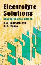 Electrolyte Solutions by R.A. Robinson