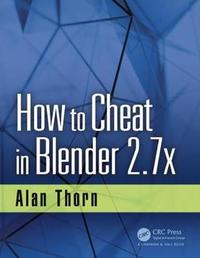 How to Cheat in Blender 2.7x by Alan Thorn